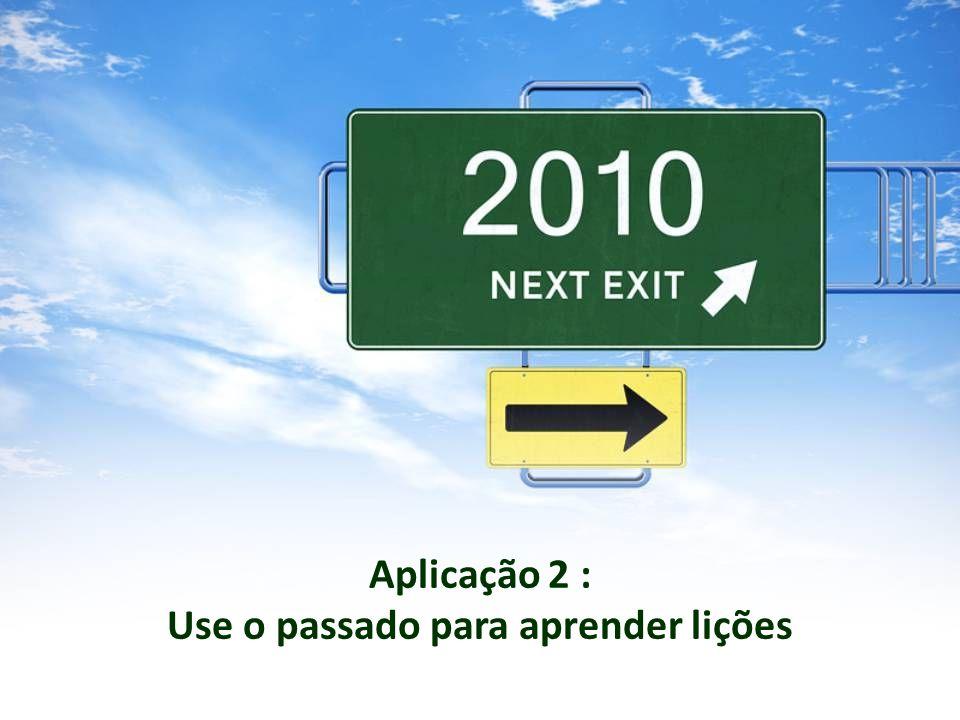 Aplicação 2 : Use o passado para aprender lições