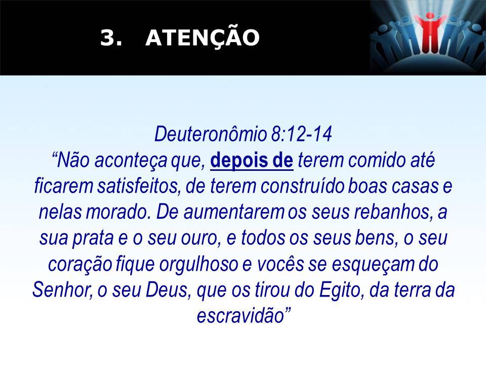 Deuteronômio 8:12-14 Não aconteça que, depois de terem comido até ficarem satisfeitos, de terem construído boas casas e nelas morado. De aumentarem os