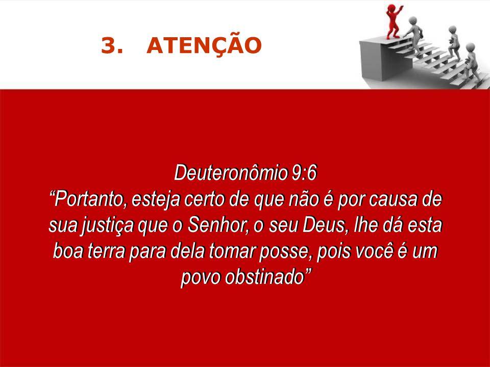 Deuteronômio 9:6 Portanto, esteja certo de que não é por causa de sua justiça que o Senhor, o seu Deus, lhe dá esta boa terra para dela tomar posse, p
