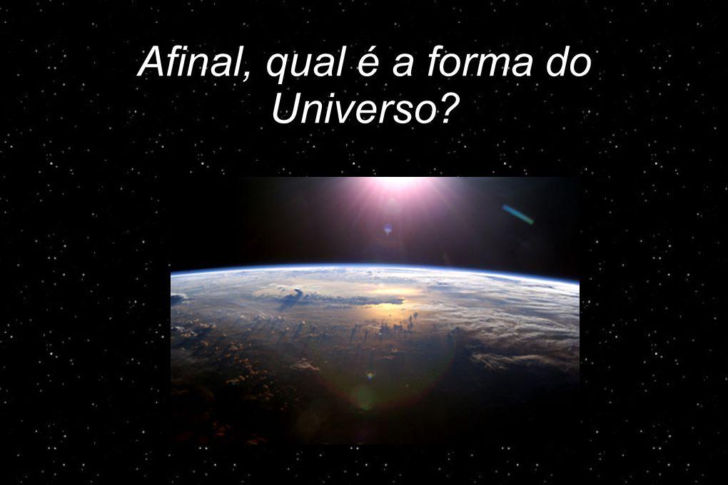 Afinal, qual é a forma do Universo?
