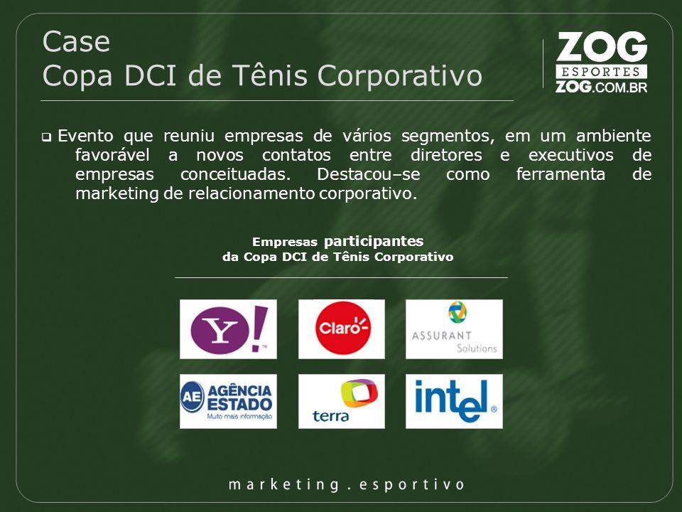 Case Copa DCI de Tênis Corporativo Evento que reuniu empresas de vários segmentos, em um ambiente favorável a novos contatos entre diretores e executi