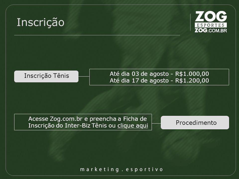 Inscrição Inscrição Tênis Até dia 03 de agosto - R$1.000,00 Até dia 17 de agosto - R$1.200,00 Procedimento Acesse Zog.com.br e preencha a Ficha de Ins