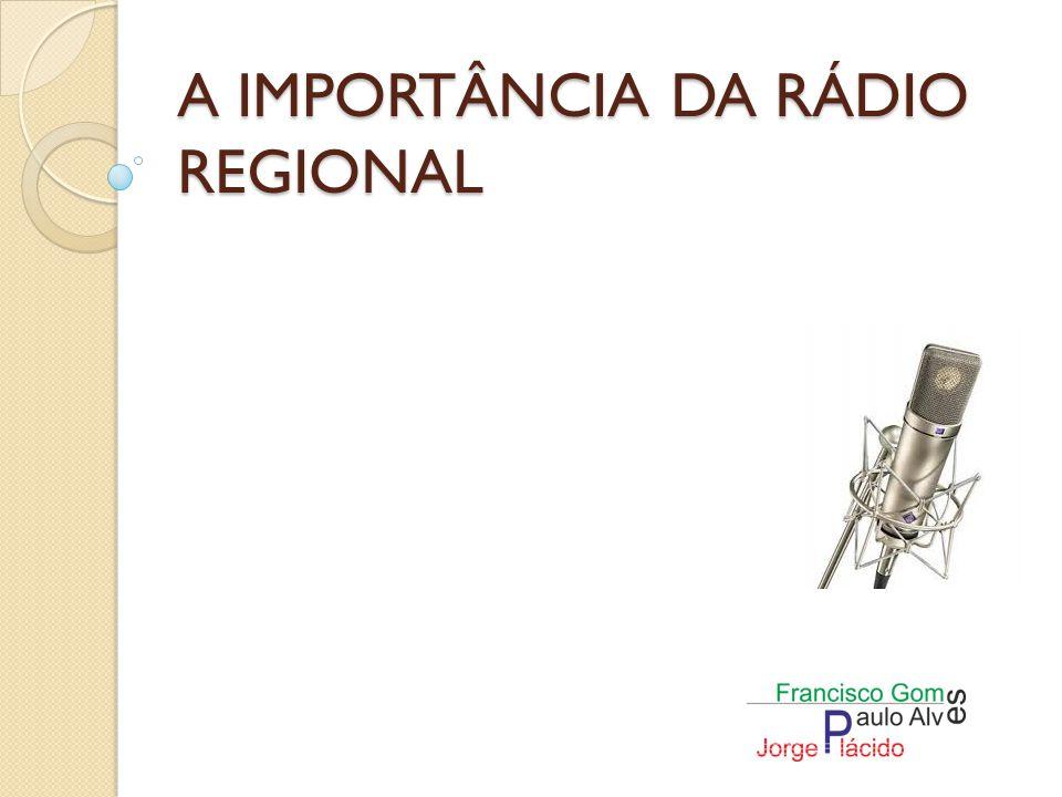 A IMPORTÂNCIA DA RÁDIO REGIONAL ou seja às populações menos favorecidas e meios limitados geograficamente, zonas onde nem os acessos rodoviários são bons, a rádio acaba por ser, alem de um meio de actualização das informações, uma companhia que afasta a solidão.