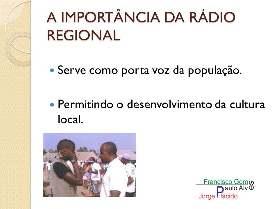 A IMPORTÂNCIA DA RÁDIO REGIONAL Além disso, o rádio local actua como utilidade pública, (informando diversos eventos, achados e perdidos, avisos, marca encontros com familiares perdidos etc.).