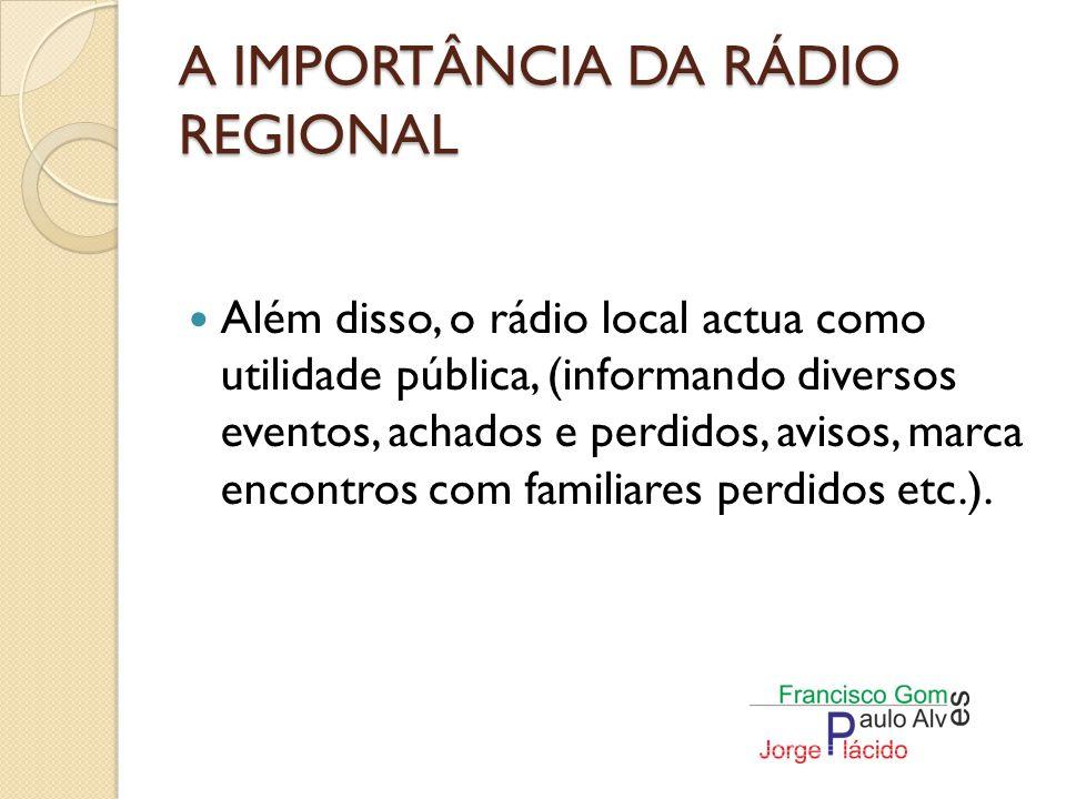 A IMPORTÂNCIA DA RÁDIO REGIONAL Na prestação de serviço, tem como incidência, o entretenimento, a música, o desporto, e seu grande aliado é a informação, à qual confere a identidade e o fortalecimento da emissora.