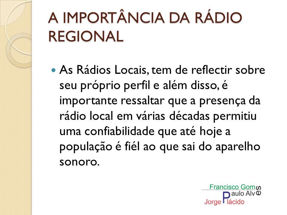 A IMPORTÂNCIA DA RÁDIO REGIONAL A rádio tem um incrível poder de mudar a sociedade e a cultura de um povo, principalmente a partir do momento em que foca a informação.