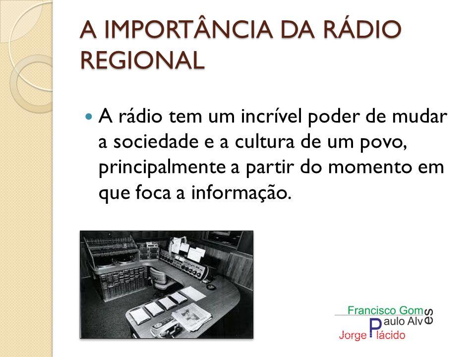 A IMPORTÂNCIA DA RÁDIO REGIONAL A sua qualidade das informações, tem que ter criatividade e flexibilidade na abordagem dos assuntos.