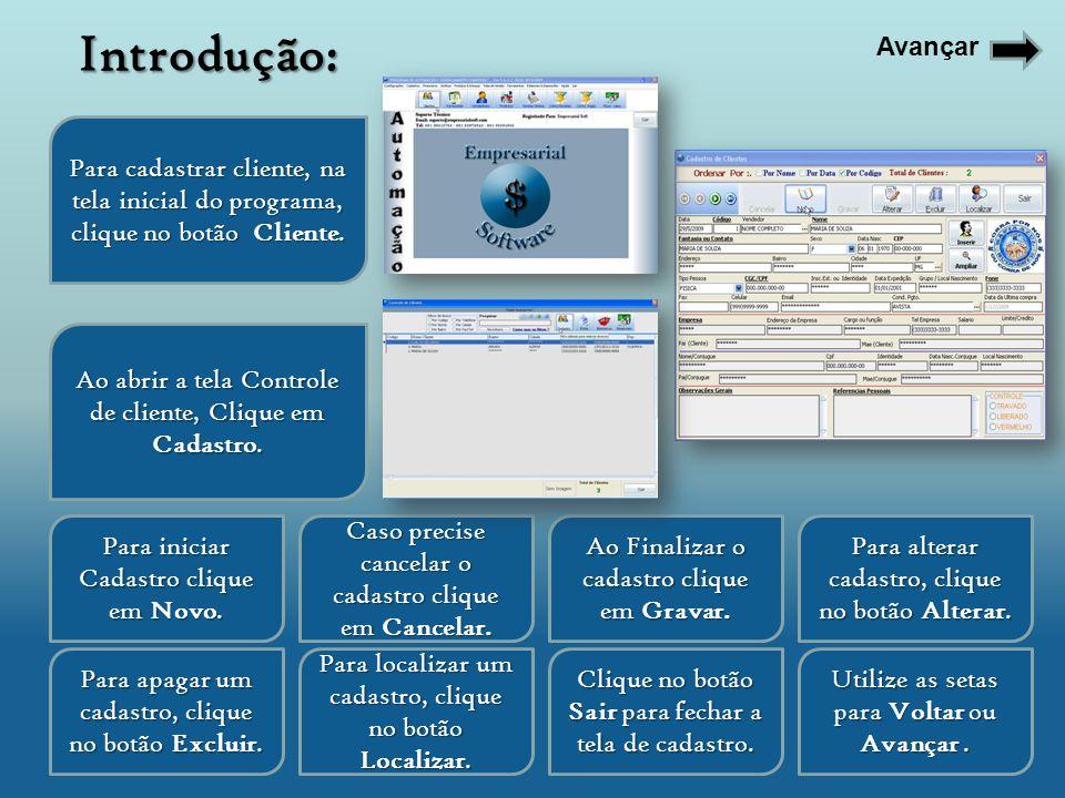 Para cadastrar cliente, na tela inicial do programa, clique no botão Cliente. Ao abrir a tela Controle de cliente, Clique em Cadastro. Para iniciar Ca