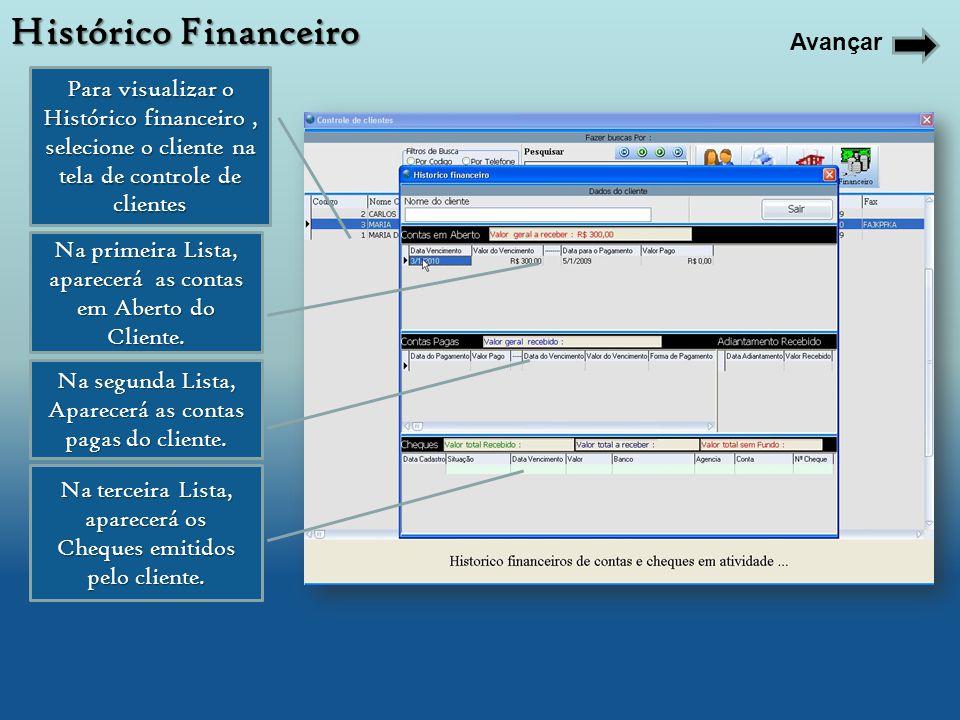 Para visualizar o Histórico financeiro, selecione o cliente na tela de controle de clientes Na primeira Lista, aparecerá as contas em Aberto do Client