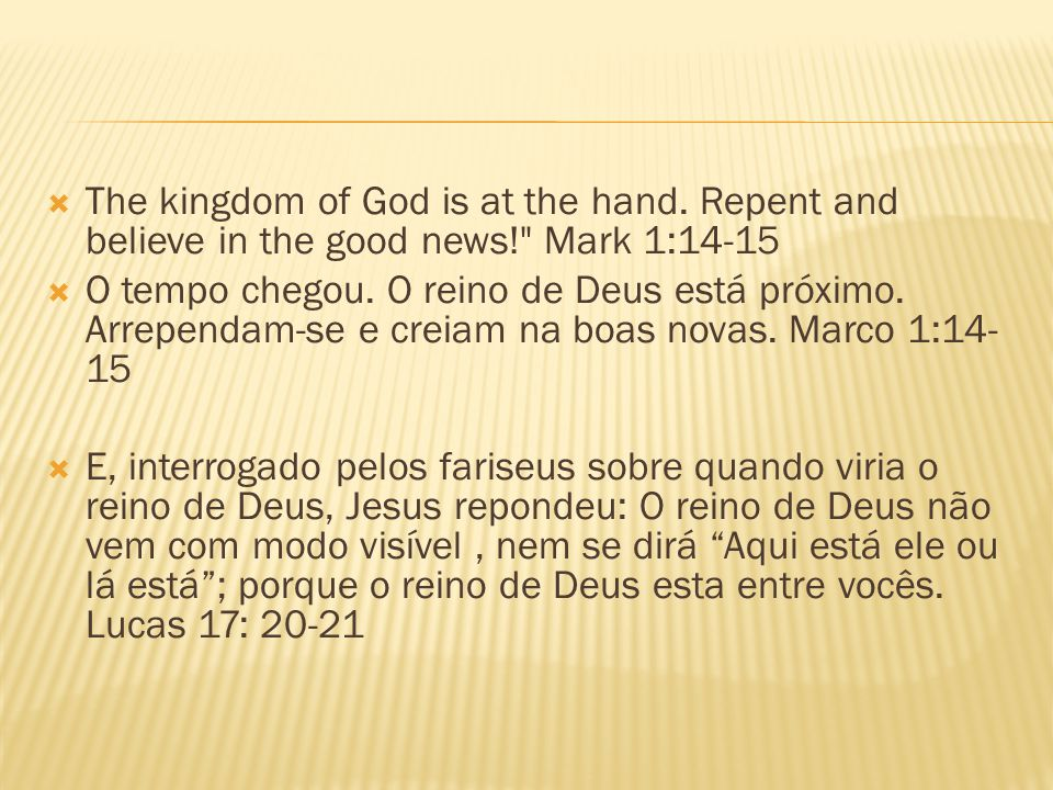 The kingdom of God is at the hand. Repent and believe in the good news!