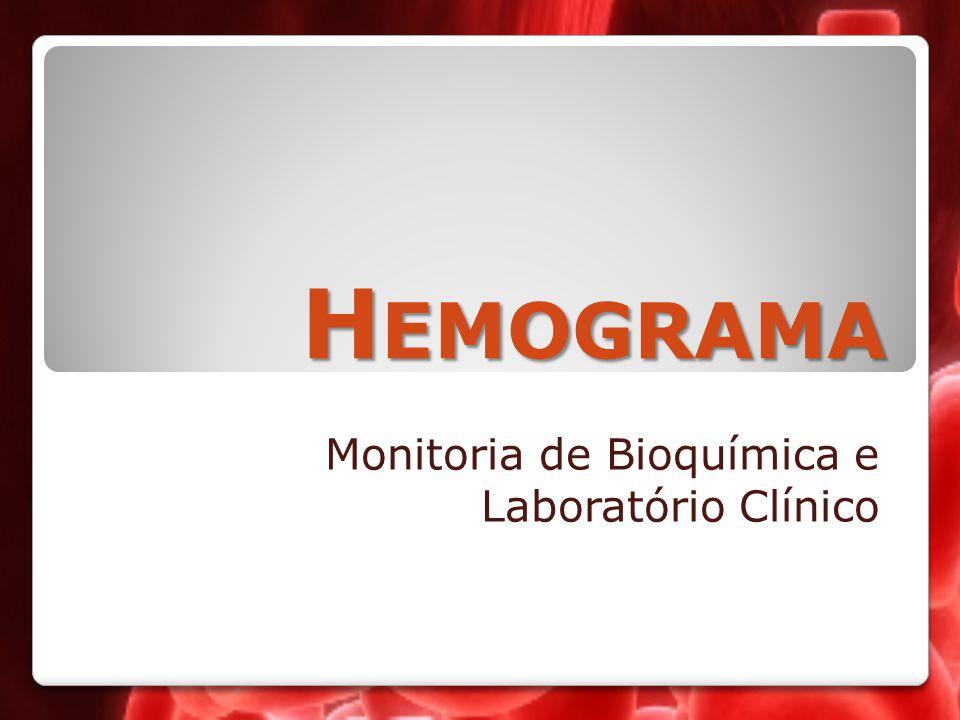 H EMOGRAMA Monitoria de Bioquímica e Laboratório Clínico