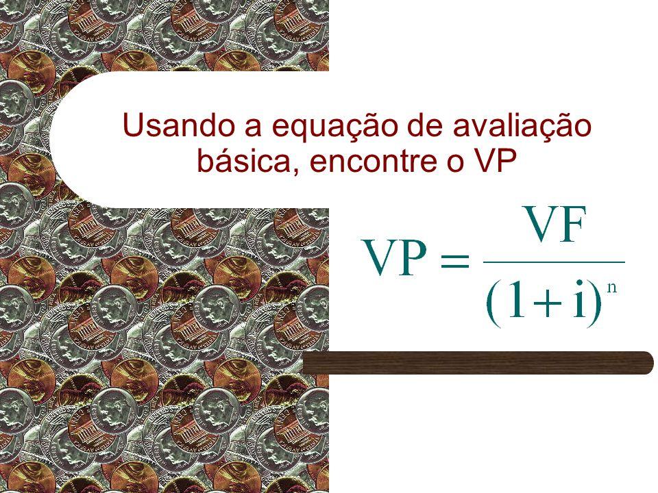 Usando a equação de avaliação básica, encontre o VP