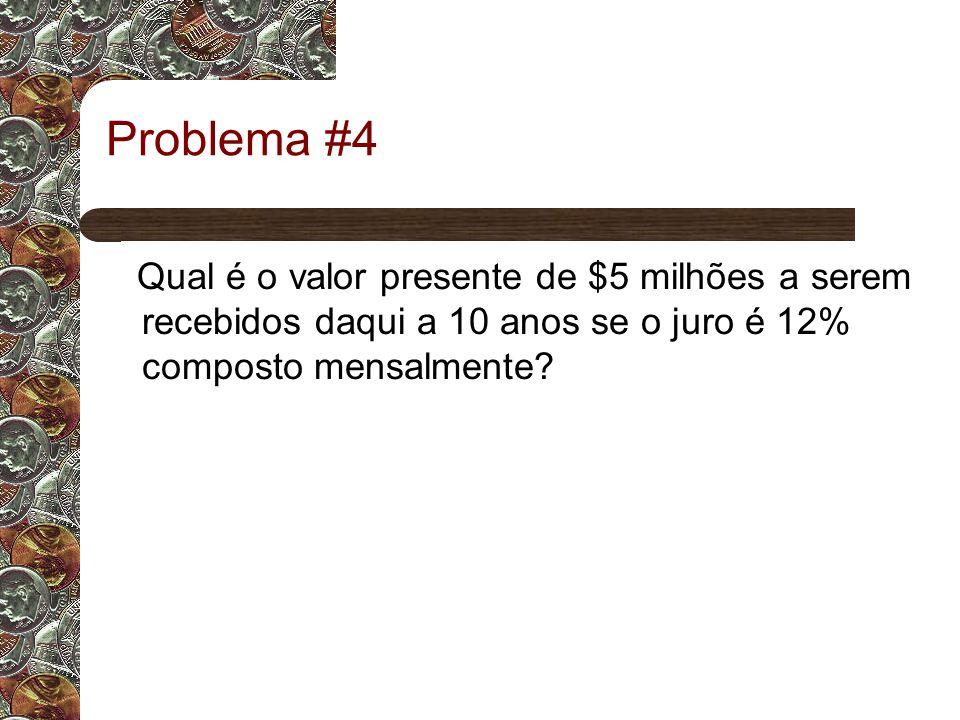Problema #4 Qual é o valor presente de $5 milhões a serem recebidos daqui a 10 anos se o juro é 12% composto mensalmente