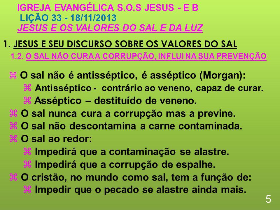 1. JESUS E SEU DISCURSO SOBRE OS VALORES DO SAL 5 IGREJA EVANGÉLICA S.O.S JESUS - E B LIÇÃO 33 - 18/11/2013 JESUS E OS VALORES DO SAL E DA LUZ O sal n