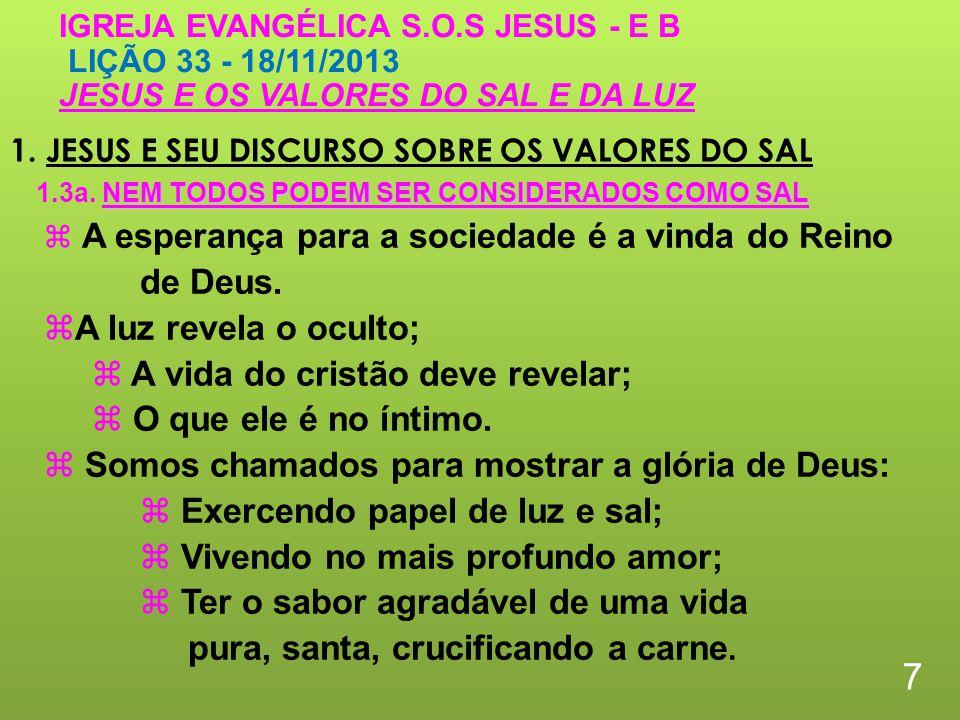 1. JESUS E SEU DISCURSO SOBRE OS VALORES DO SAL 7 IGREJA EVANGÉLICA S.O.S JESUS - E B LIÇÃO 33 - 18/11/2013 JESUS E OS VALORES DO SAL E DA LUZ A esper
