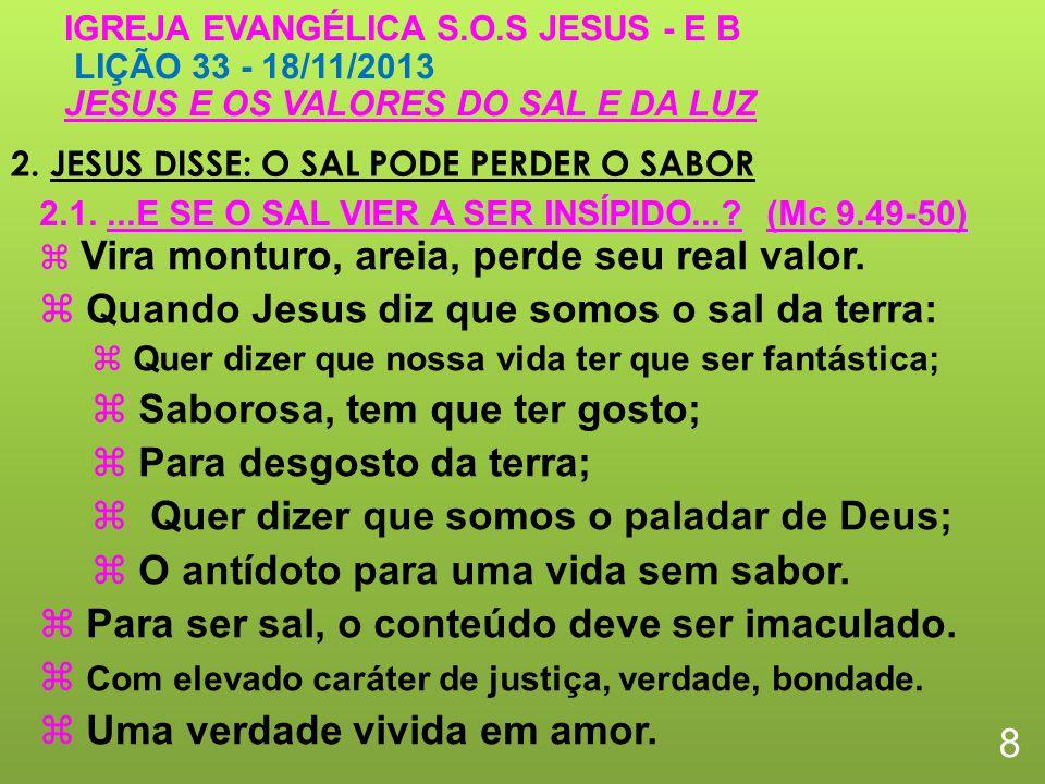 2. JESUS DISSE: O SAL PODE PERDER O SABOR 8 IGREJA EVANGÉLICA S.O.S JESUS - E B LIÇÃO 33 - 18/11/2013 JESUS E OS VALORES DO SAL E DA LUZ Vira monturo,
