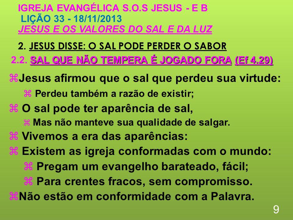 2. JESUS DISSE: O SAL PODE PERDER O SABOR 9 IGREJA EVANGÉLICA S.O.S JESUS - E B LIÇÃO 33 - 18/11/2013 JESUS E OS VALORES DO SAL E DA LUZ Jesus afirmou