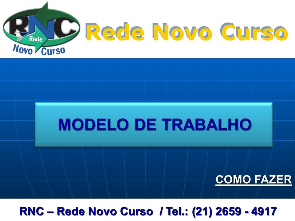 Rede Novo Curso Rede Novo Curso RNC – Rede Novo Curso / Tel.: (21) 2659 - 4917 MODELO DE TRABALHO COMO FAZER