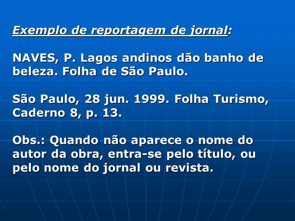 Exemplo de reportagem de jornal: NAVES, P. Lagos andinos dão banho de beleza. Folha de São Paulo. São Paulo, 28 jun. 1999. Folha Turismo, Caderno 8, p