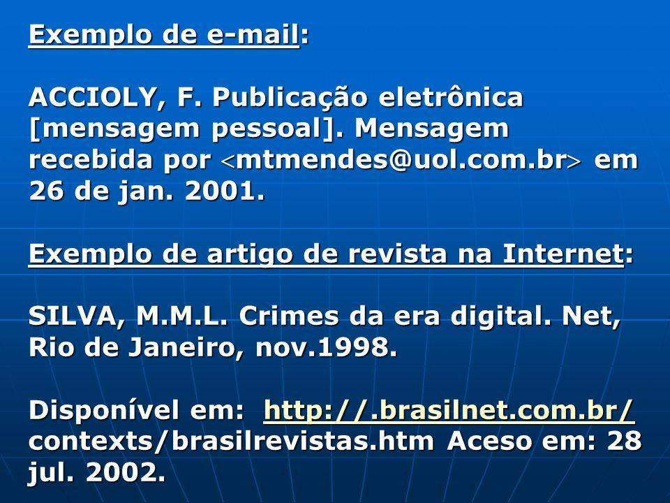 Exemplo de e-mail: ACCIOLY, F. Publicação eletrônica [mensagem pessoal]. Mensagem recebida por mtmendes@uol.com.br em 26 de jan. 2001. Exemplo de arti