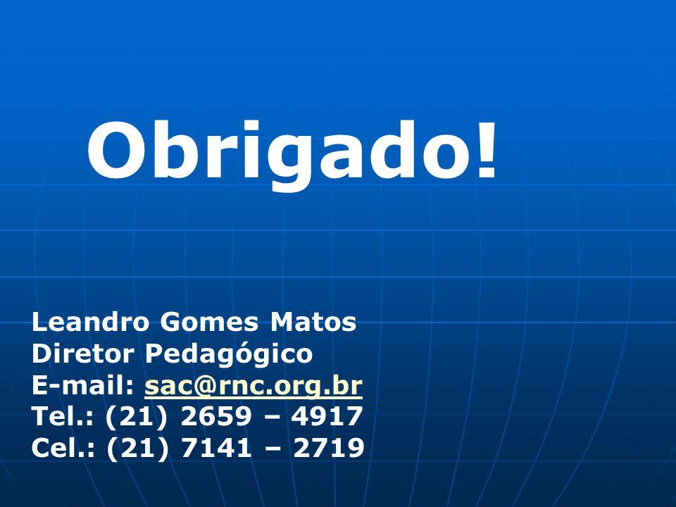 Obrigado! Leandro Gomes Matos Diretor Pedagógico E-mail: sac@rnc.org.brsac@rnc.org.br Tel.: (21) 2659 – 4917 Cel.: (21) 7141 – 2719