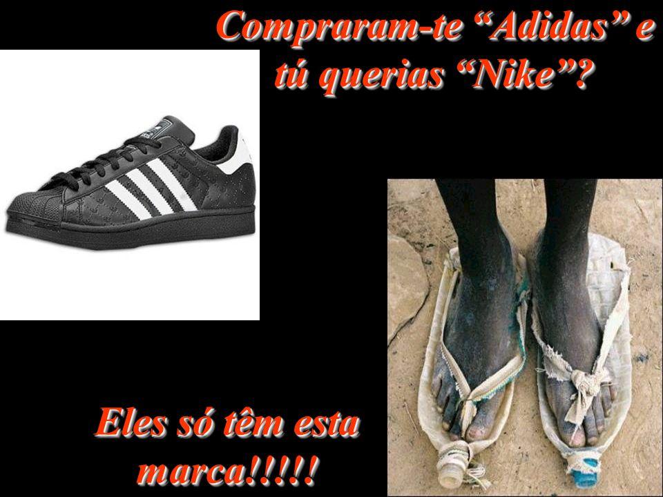Compraram-te Adidas e tú querias Nike? Eles só têm esta marca!!!!!