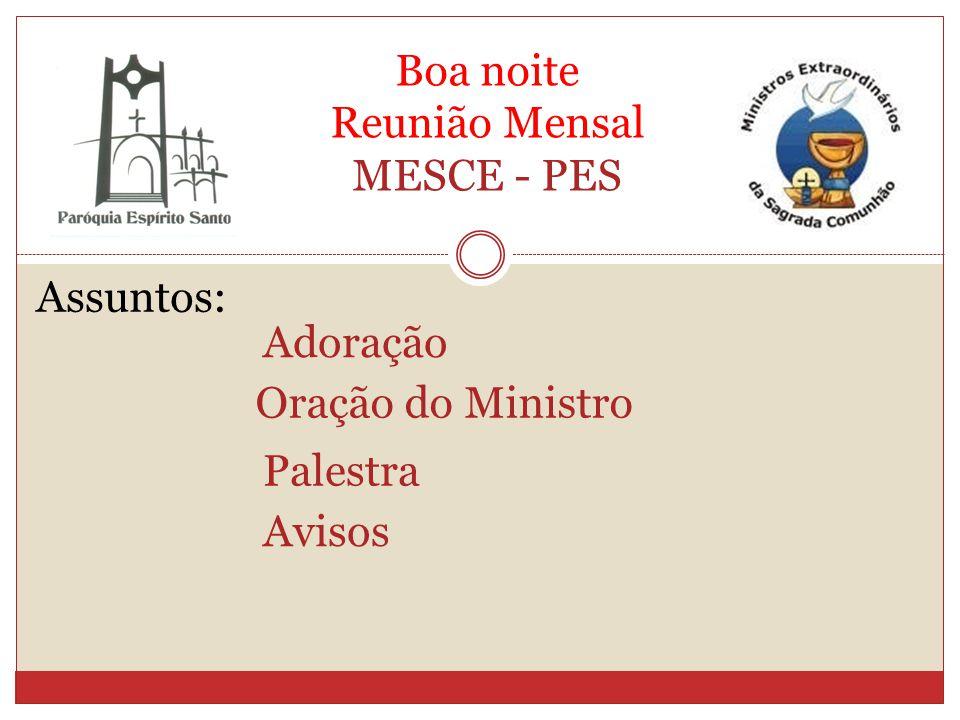 Boa noite Reunião Mensal MESCE - PES Assuntos: Adoração Oração do Ministro Palestra Avisos