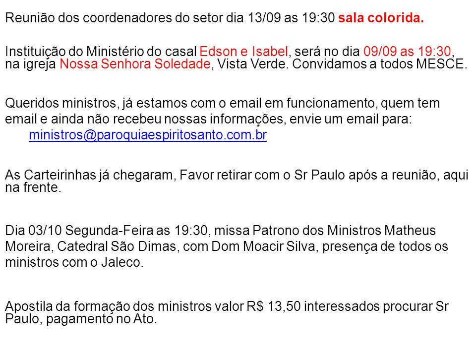 Reunião dos coordenadores do setor dia 13/09 as 19:30 sala colorida. Instituição do Ministério do casal Edson e Isabel, será no dia 09/09 as 19:30, na