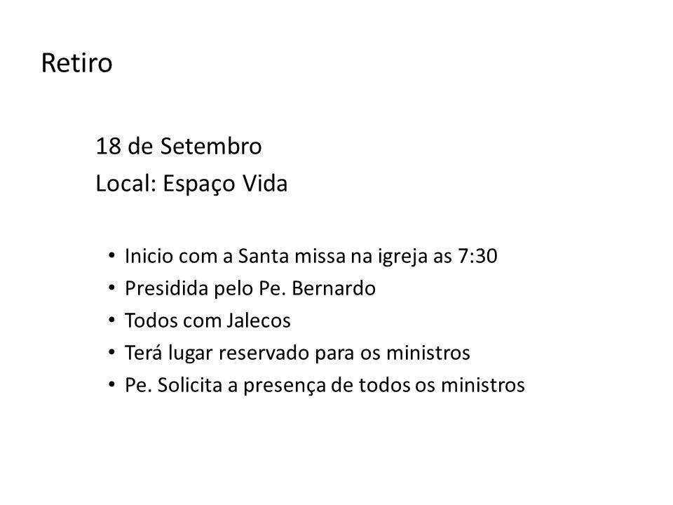 Retiro 18 de Setembro Local: Espaço Vida Inicio com a Santa missa na igreja as 7:30 Presidida pelo Pe. Bernardo Todos com Jalecos Terá lugar reservado