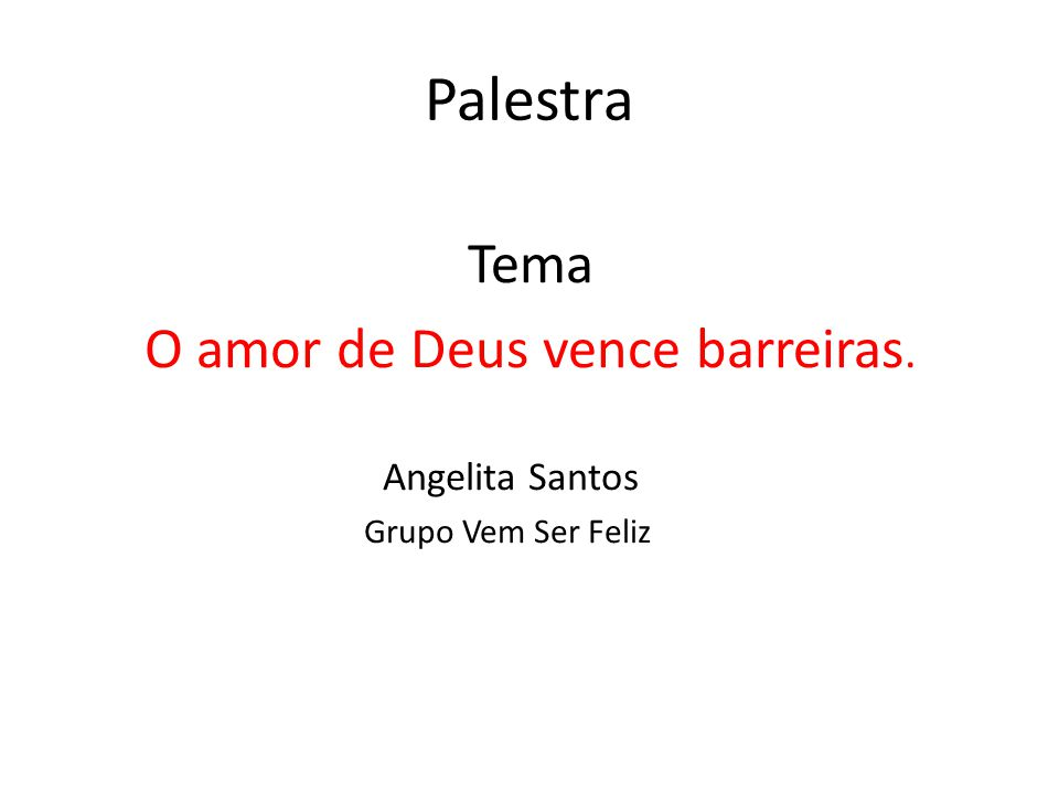 Palestra Tema O amor de Deus vence barreiras. Angelita Santos Grupo Vem Ser Feliz