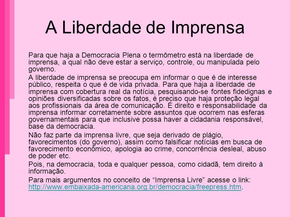 A Liberdade de Imprensa Para que haja a Democracia Plena o termômetro está na liberdade de imprensa, a qual não deve estar a serviço, controle, ou man