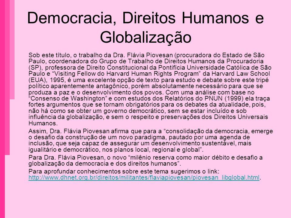 Democracia, Direitos Humanos e Globalização Sob este título, o trabalho da Dra. Flávia Piovesan (procuradora do Estado de São Paulo, coordenadora do G