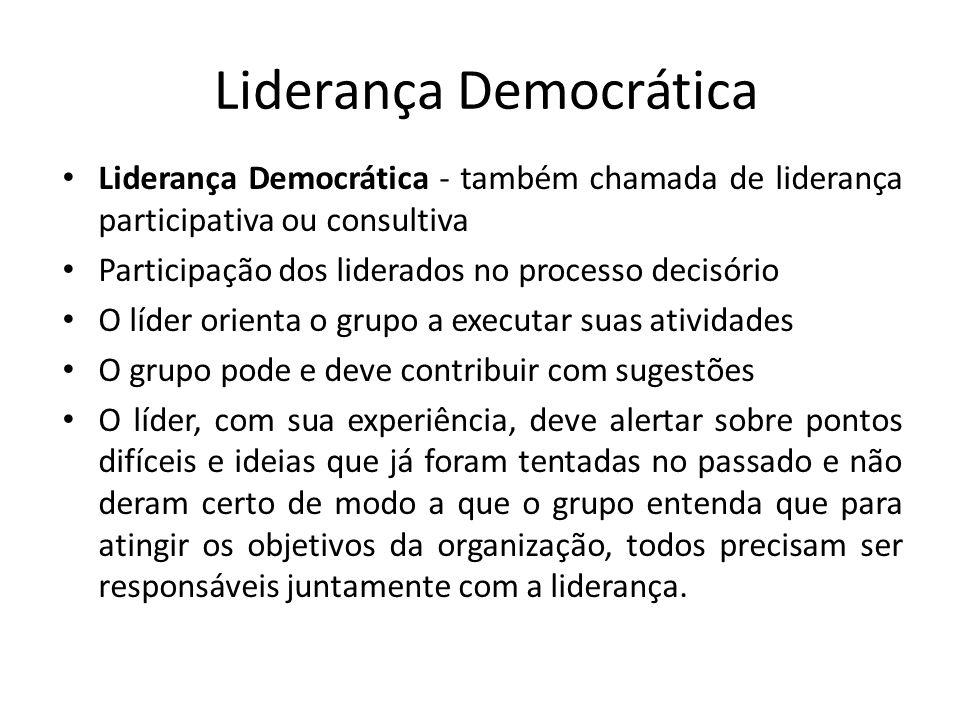 Liderança Democrática Liderança Democrática - também chamada de liderança participativa ou consultiva Participação dos liderados no processo decisório