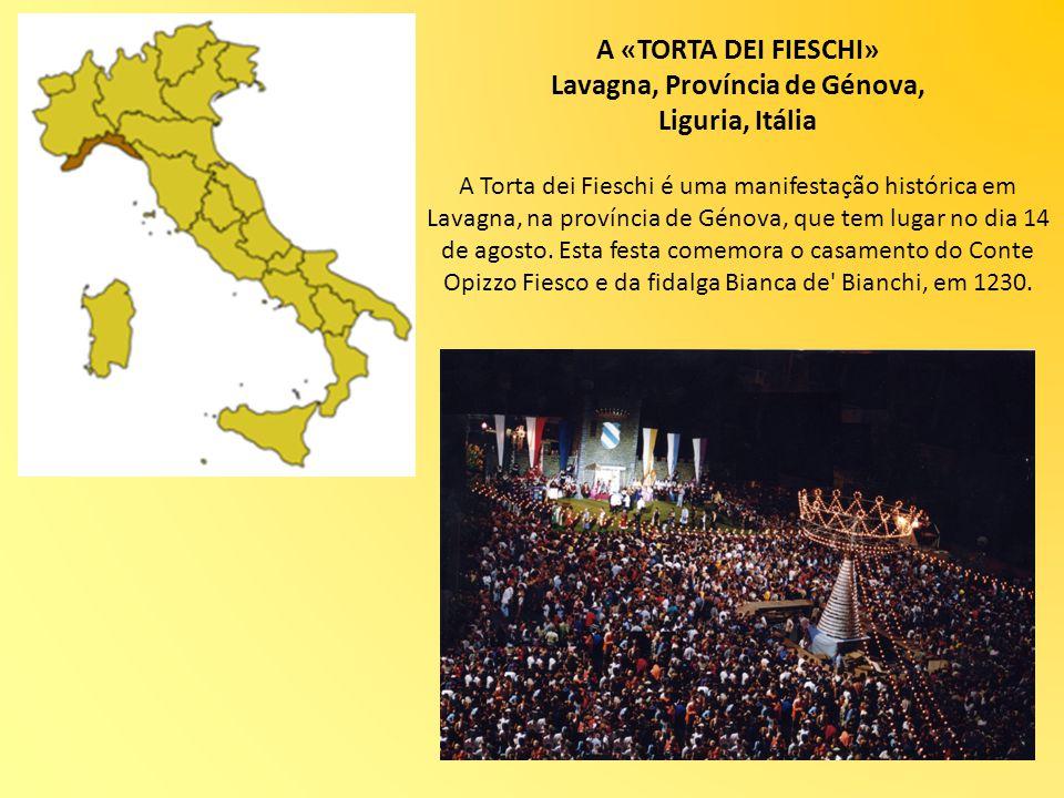 A «TORTA DEI FIESCHI» Lavagna, Província de Génova, Liguria, Itália A Torta dei Fieschi é uma manifestação histórica em Lavagna, na província de Génova, que tem lugar no dia 14 de agosto.