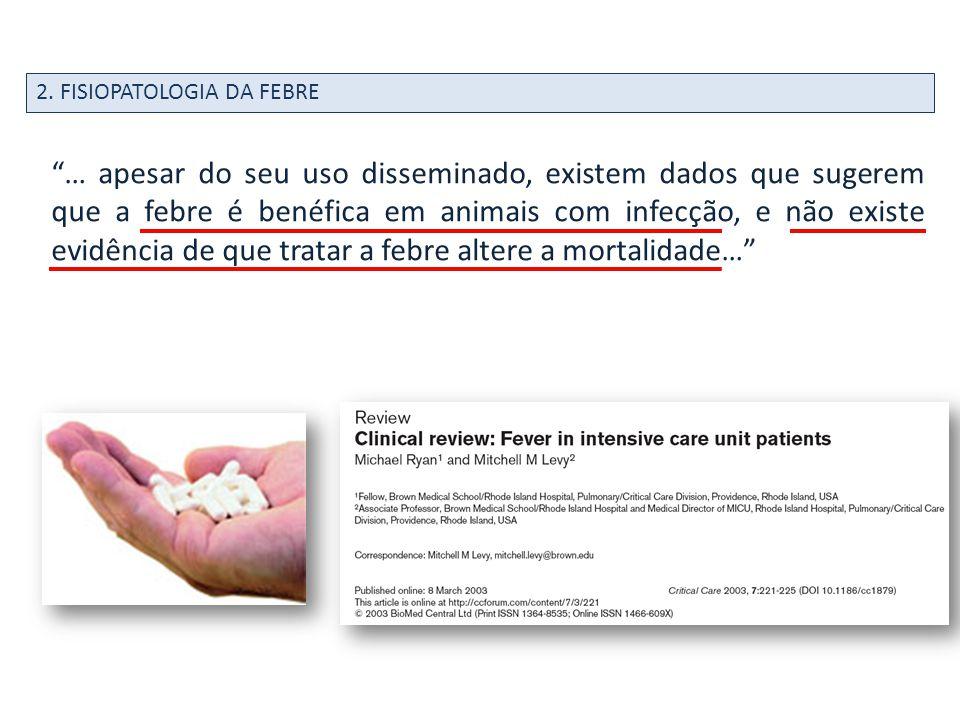 2. FISIOPATOLOGIA DA FEBRE … apesar do seu uso disseminado, existem dados que sugerem que a febre é benéfica em animais com infecção, e não existe evi