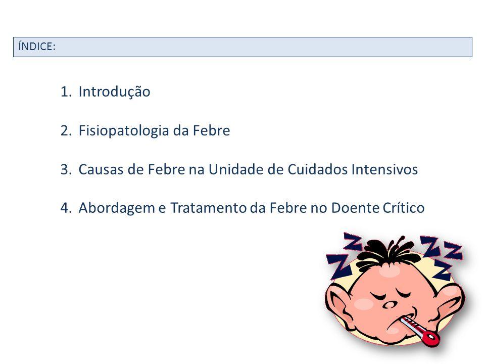 ÍNDICE: 1.Introdução 2.Fisiopatologia da Febre 3.Causas de Febre na Unidade de Cuidados Intensivos 4.Abordagem e Tratamento da Febre no Doente Crítico