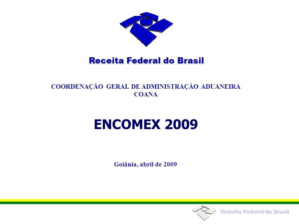 Receita Federal do Brasil ENCOMEX 2009 COORDENAÇÃO GERAL DE ADMINISTRAÇÃO ADUANEIRA COANA Receita Federal do Brasil Goiânia, abril de 2009