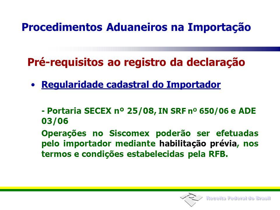 Receita Federal do Brasil Regularidade cadastral do Importador - Portaria SECEX nº 25/08, IN SRF nº 650/06 e ADE 03/06 Operações no Siscomex poderão s