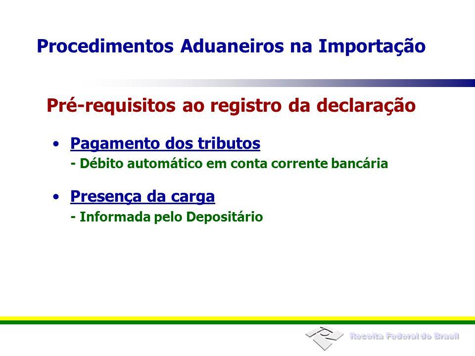 Receita Federal do Brasil Pagamento dos tributos - Débito automático em conta corrente bancária Presença da carga - Informada pelo Depositário Pré-req