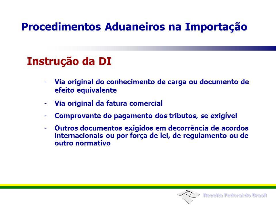 Receita Federal do Brasil -Via original do conhecimento de carga ou documento de efeito equivalente -Via original da fatura comercial -Comprovante do