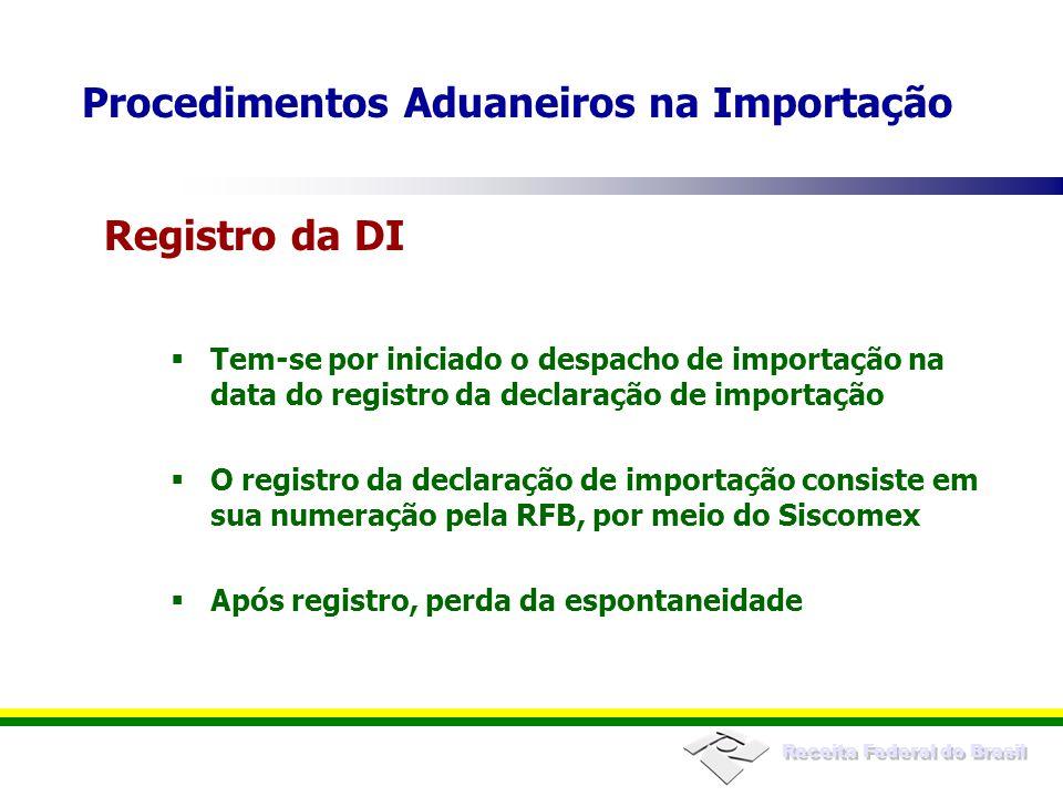 Receita Federal do Brasil Tem-se por iniciado o despacho de importação na data do registro da declaração de importação O registro da declaração de imp