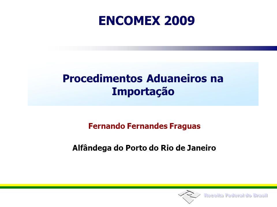 Receita Federal do Brasil ENCOMEX 2009 Procedimentos Aduaneiros na Importação Fernando Fernandes Fraguas Alfândega do Porto do Rio de Janeiro