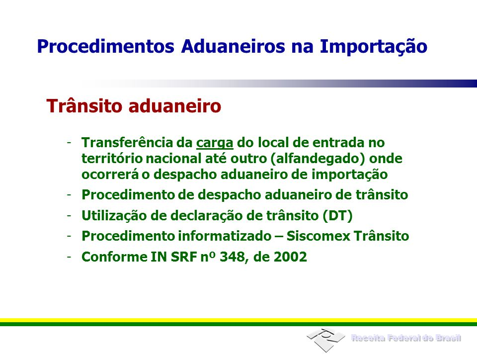 Receita Federal do Brasil Declaração de Importação (DI) Instrução Normativa SRF nº 680, de 2006 Declaração Simplificada de Importação (DSI) Instrução Normativa SRF nº 611, de 2006 Declaração de importação Procedimentos Aduaneiros na Importação