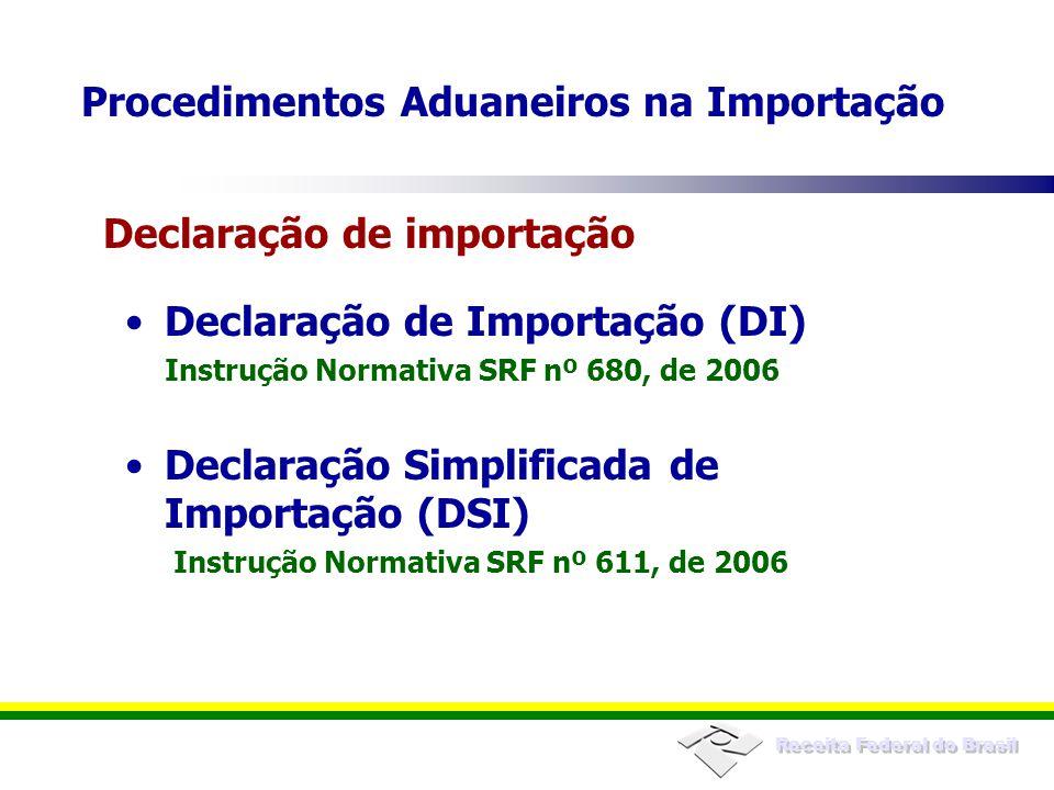 Receita Federal do Brasil Declaração de Importação (DI) Instrução Normativa SRF nº 680, de 2006 Declaração Simplificada de Importação (DSI) Instrução