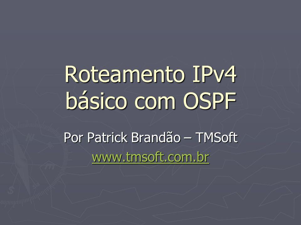 Roteamento IPv4 básico com OSPF Por Patrick Brandão – TMSoft www.tmsoft.com.br