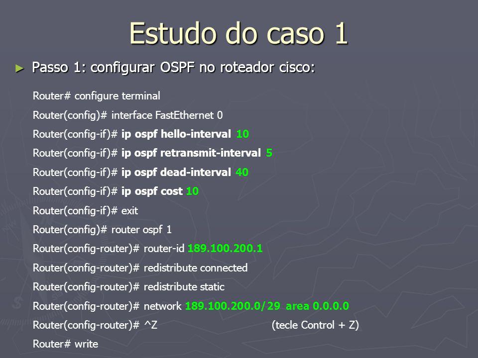 Estudo do caso 1 Passo 1: configurar OSPF no roteador cisco: Passo 1: configurar OSPF no roteador cisco: Router# configure terminal Router(config)# in