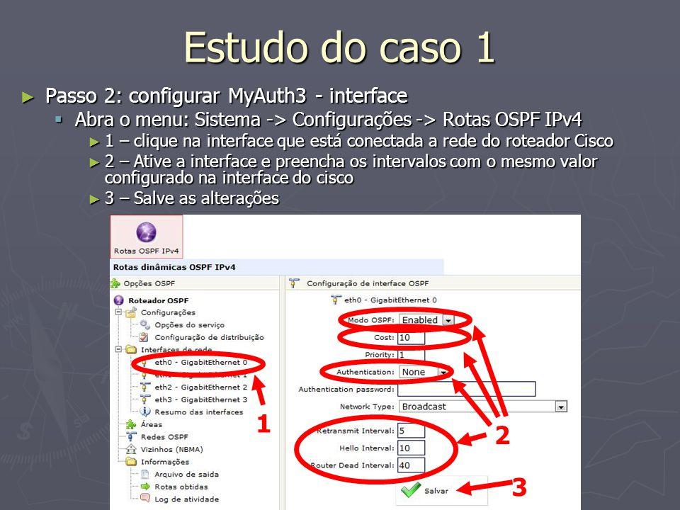 Estudo do caso 1 Passo 2: configurar MyAuth3 - interface Passo 2: configurar MyAuth3 - interface Abra o menu: Sistema -> Configurações -> Rotas OSPF I
