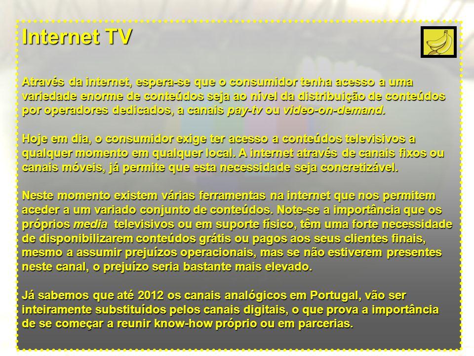 Internet TV Através da internet, espera-se que o consumidor tenha acesso a uma variedade enorme de conteúdos seja ao nível da distribuição de conteúdos por operadores dedicados, a canais pay-tv ou video-on-demand.