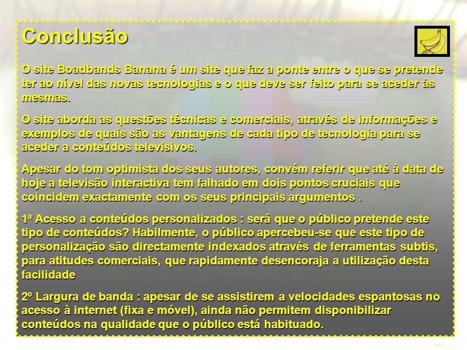 Conclusão O site Boadbands Banana é um site que faz a ponte entre o que se pretende ter ao nível das novas tecnologias e o que deve ser feito para se aceder às mesmas.