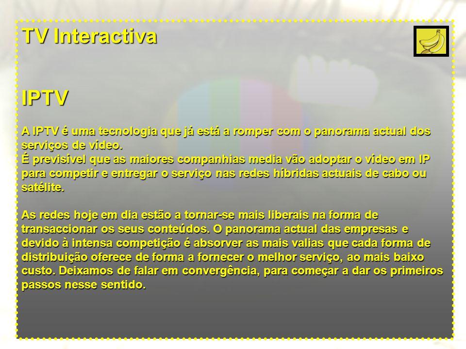 TV Interactiva IPTV A IPTV é uma tecnologia que já está a romper com o panorama actual dos serviços de vídeo.